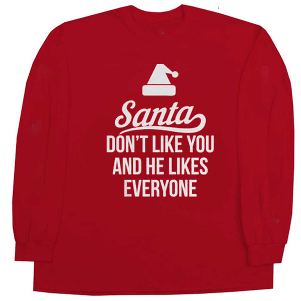 Santa Don't Like You and He Likes Everyone Long Sleeve Red T-Shirt