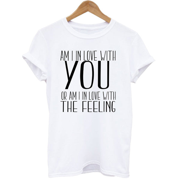 Am I in love with you or am I in love with THE FEELING White T-Shirt