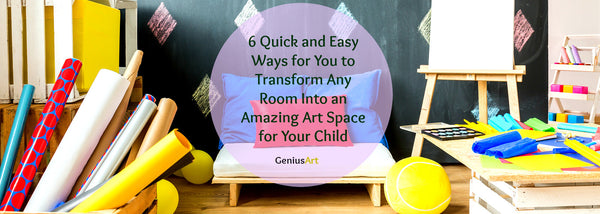 6 Quick and Easy Ways for You to Transform Any Room Into an Amazing Art Space for Your Child