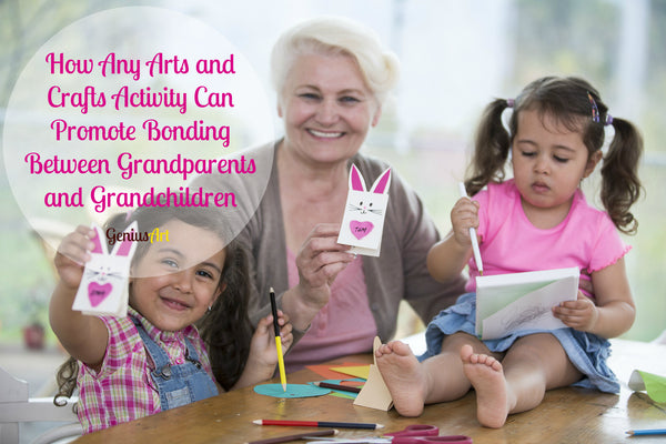 How Any Arts and Crafts Activity Can Promote Bonding Between Grandparents and Grandchildren