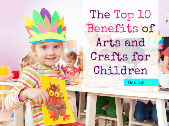 The Top 10 Benefits of Arts and Crafts for Children