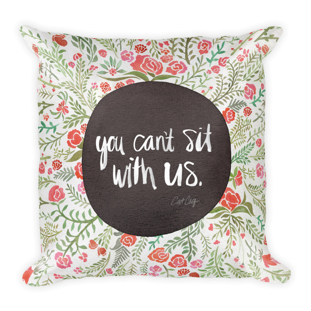 You Can't Sit With Us  •  Square Pillow