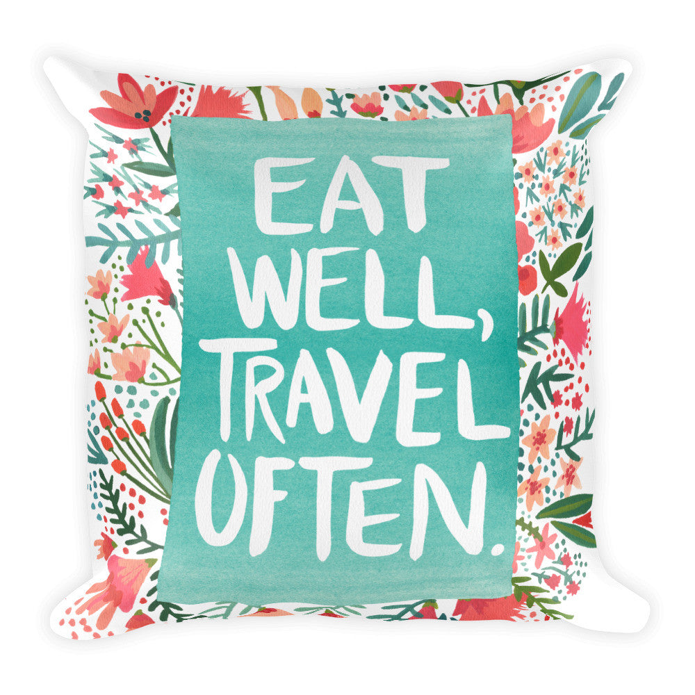 Eat Well, Travel Often – Floral Bouquet • Square Pillow