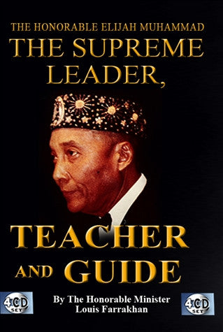 The Honorable Elijah Muhammad: The Supreme Leader, Teacher, And Guide