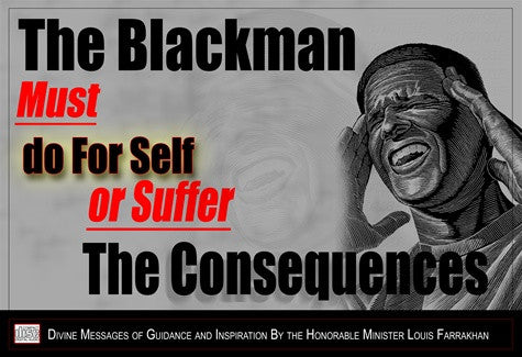 THE BLACK MAN MUST DO FOR SELF OR SUFFER THE CONSEQUENCES (CD PACK)