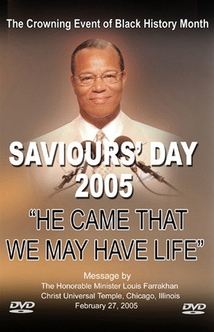 He Came That We May Have Life: Saviours' Day 2005