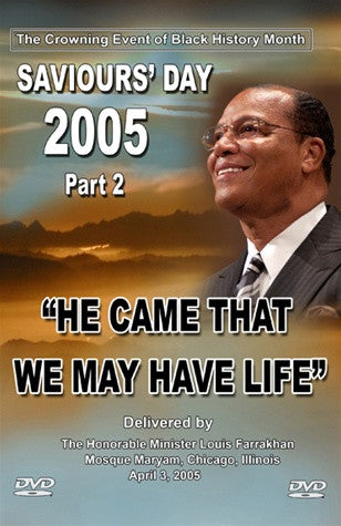 He Came That We May Have Life: Saviours' Day 2005 Pt. 2