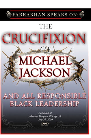 The Crucifixion of Michael Jackson and All Responsible Black Leadership