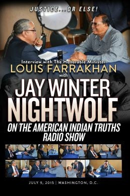 Justice Or Else! Interview with The Honorable Minister Louis Farrakhan on Jay Winter Nightwolf's American Indian Truths Radio Show  (DVD)