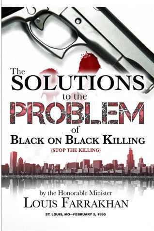 The Solution To the Problem of Black On Black Killing