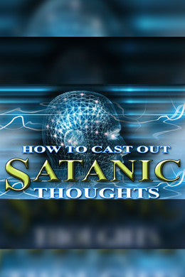 How to Cast Out Satanic Thoughts