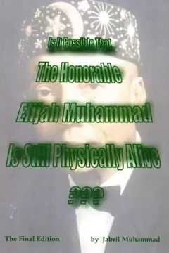 Is it Possible That The Honorable Elijah Muhammad Is Still Physically Alive???