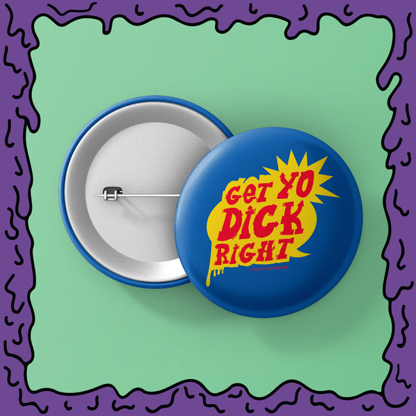 GET YO DICK RIGHT! - Button