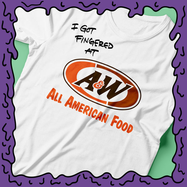 I Got Fingered At - A&W - Shirt