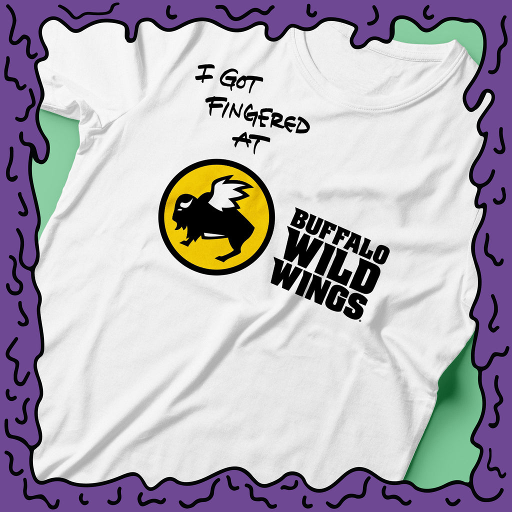 I Got Fingered At - Buffalo Wild Wings - Shirt