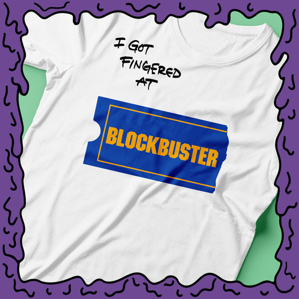 I Got Fingered At - Blockbuster Video - Shirt