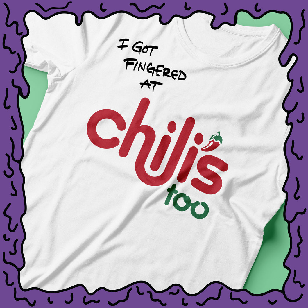 I Got Fingered At - Chilis Too - Shirt