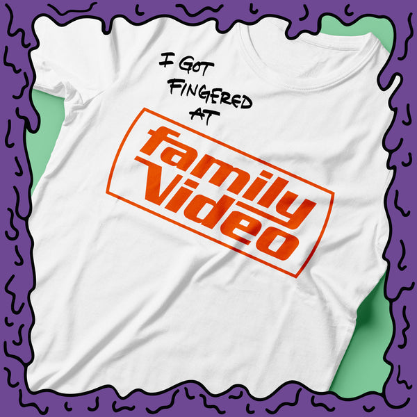 I Got Fingered At - Family Video - Shirt