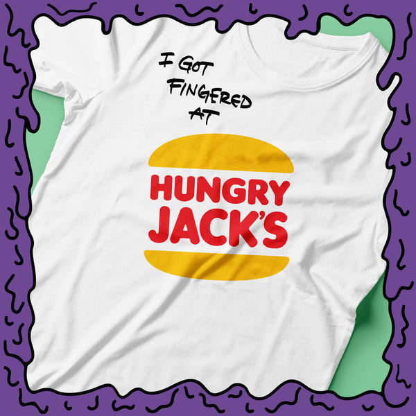 I Got Fingered At - Hungry Jacks - Shirt