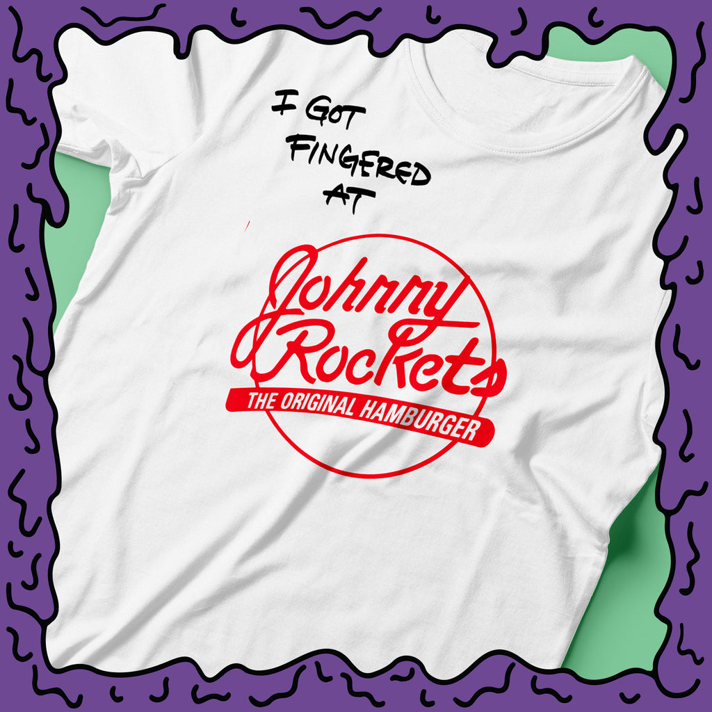 I Got Fingered At - Johnny Rockets - Shirt