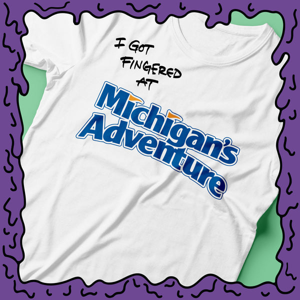 I Got Fingered At - Michigan's Adventure - Shirt