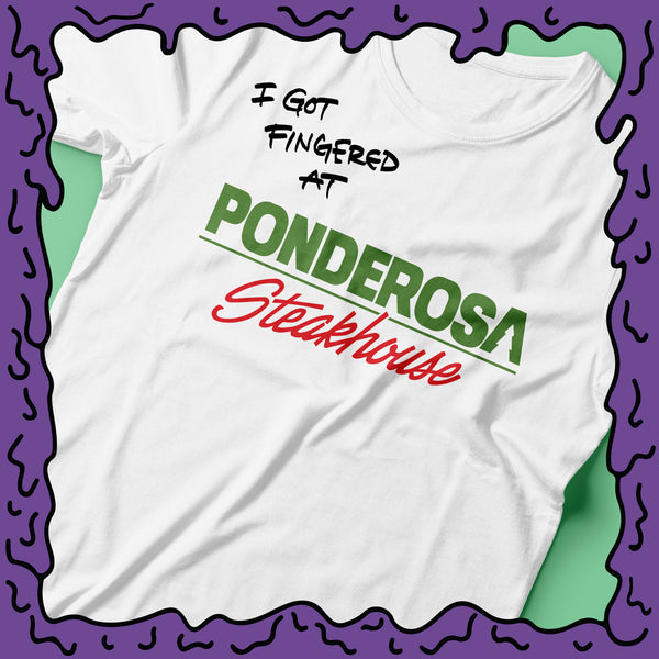 I Got Fingered At - Ponderosa Steakhouse & Buffet - Shirt