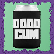 Load image into Gallery viewer, DOOD CUM - KOOZIE - CHODE CAN