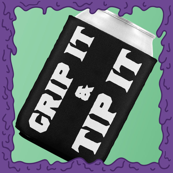 GRIP IT & TIP IT - KOOZIE - CHODE CAN