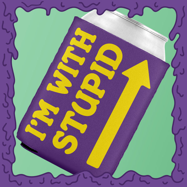I'M WITH STUPID - KOOZIE - CHODE CAN