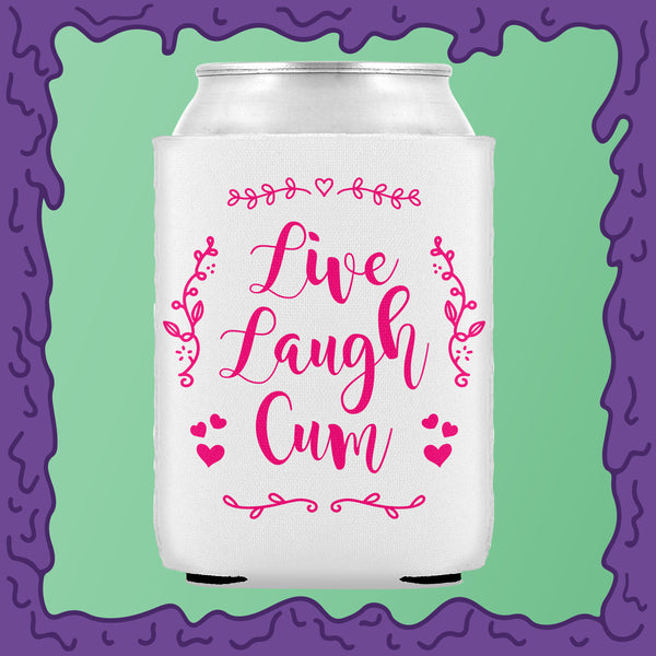 LIVE LAUGH CUM - KOOZIE - CHODE CAN