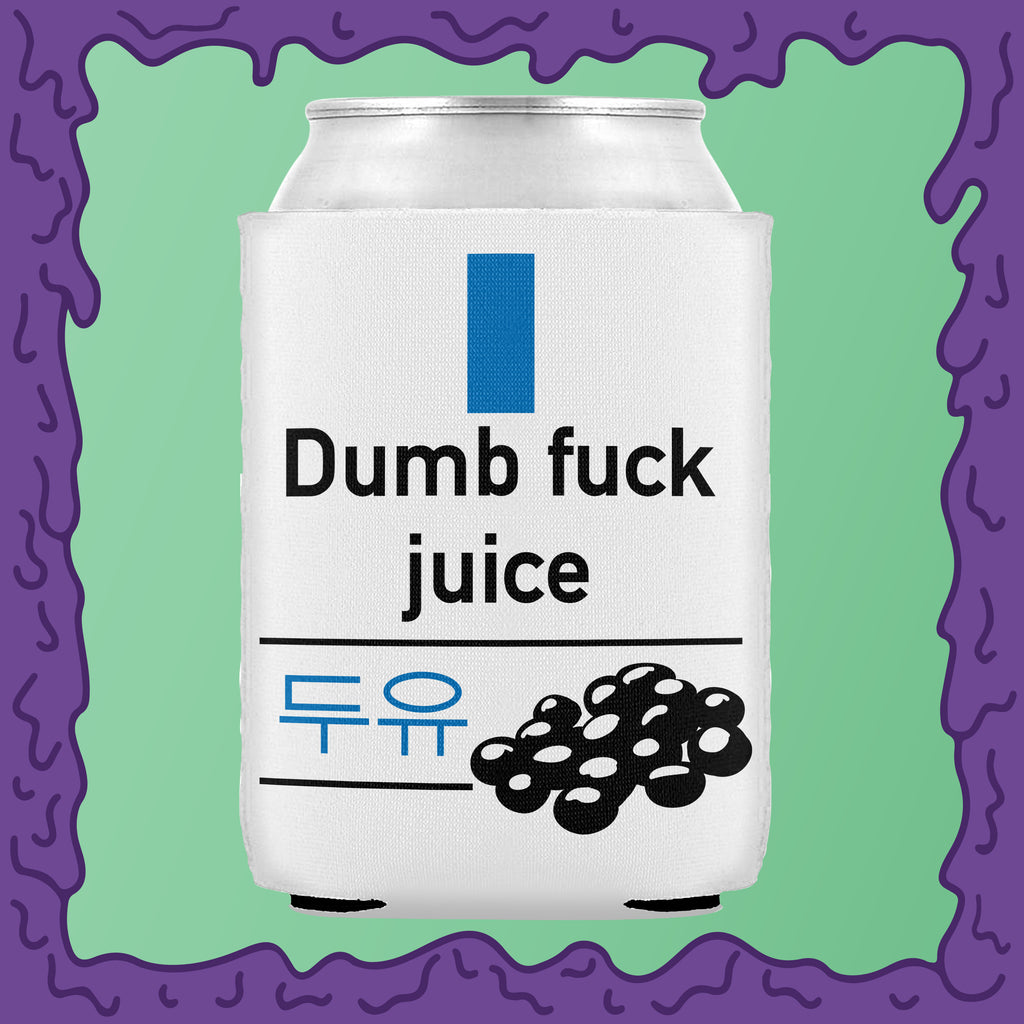 DUMB FUCK JUICE - KOOZIE - CHODE CAN