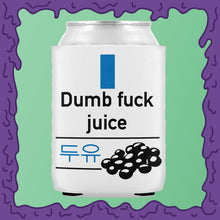 Load image into Gallery viewer, DUMB FUCK JUICE - KOOZIE - CHODE CAN