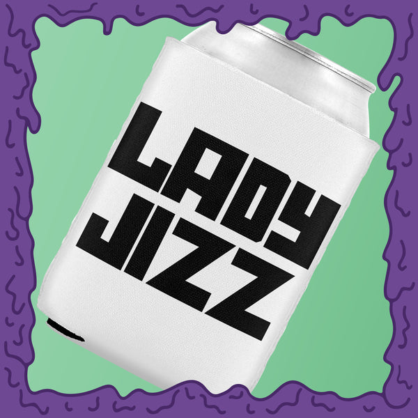 LADY JIZZ - KOOZIE - CHODE CAN