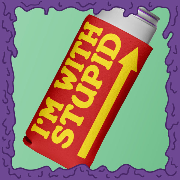 I'M WITH STUPID - KOOZIE - SKINNY DICK CAN
