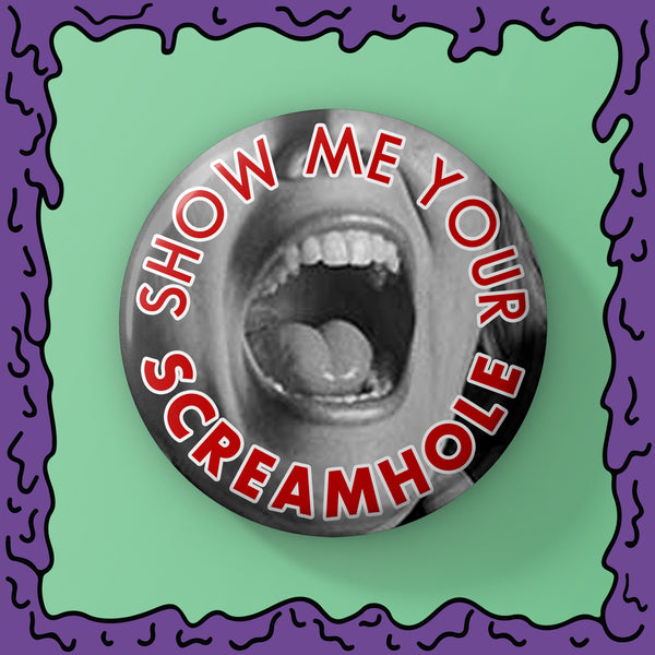 Show Me Your Screamhole - Button