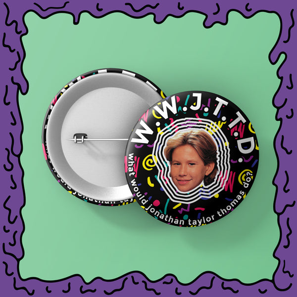 WWJTTD (What Would Jonathan Taylor Thomas Do) - Button