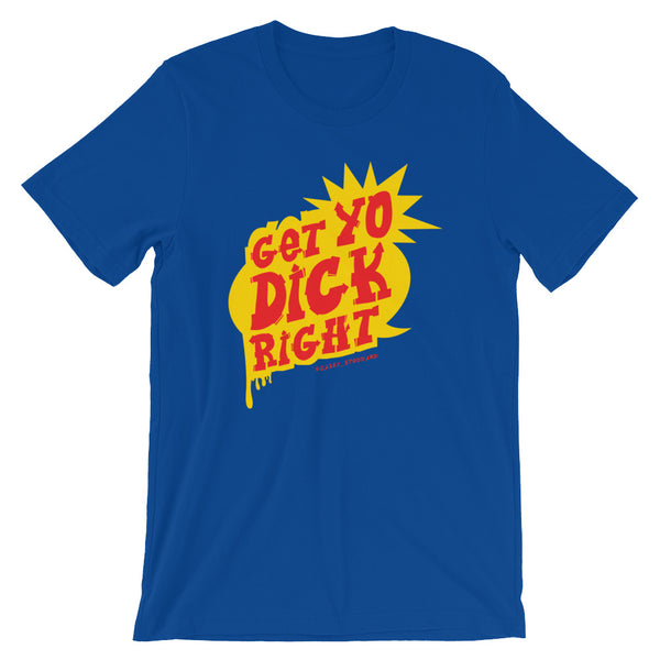 Get Yo Dick Right - Shirt