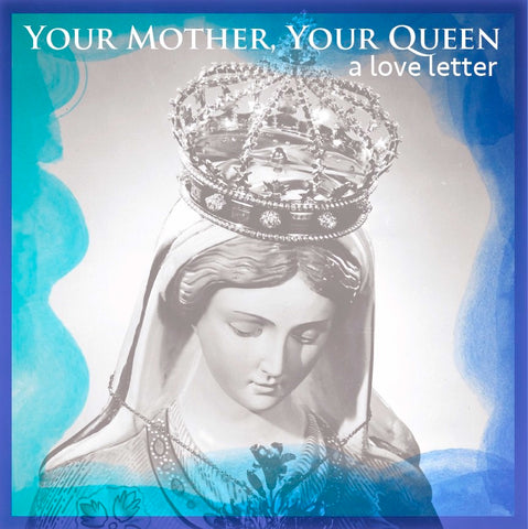 YOUR MOTHER, YOUR QUEEN, A Love Letter