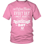 Limited Edition - I Love you Everyday Not Just Valentines Day
