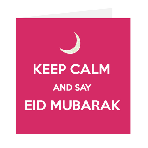 Keep Calm And Say Eid Mubarak