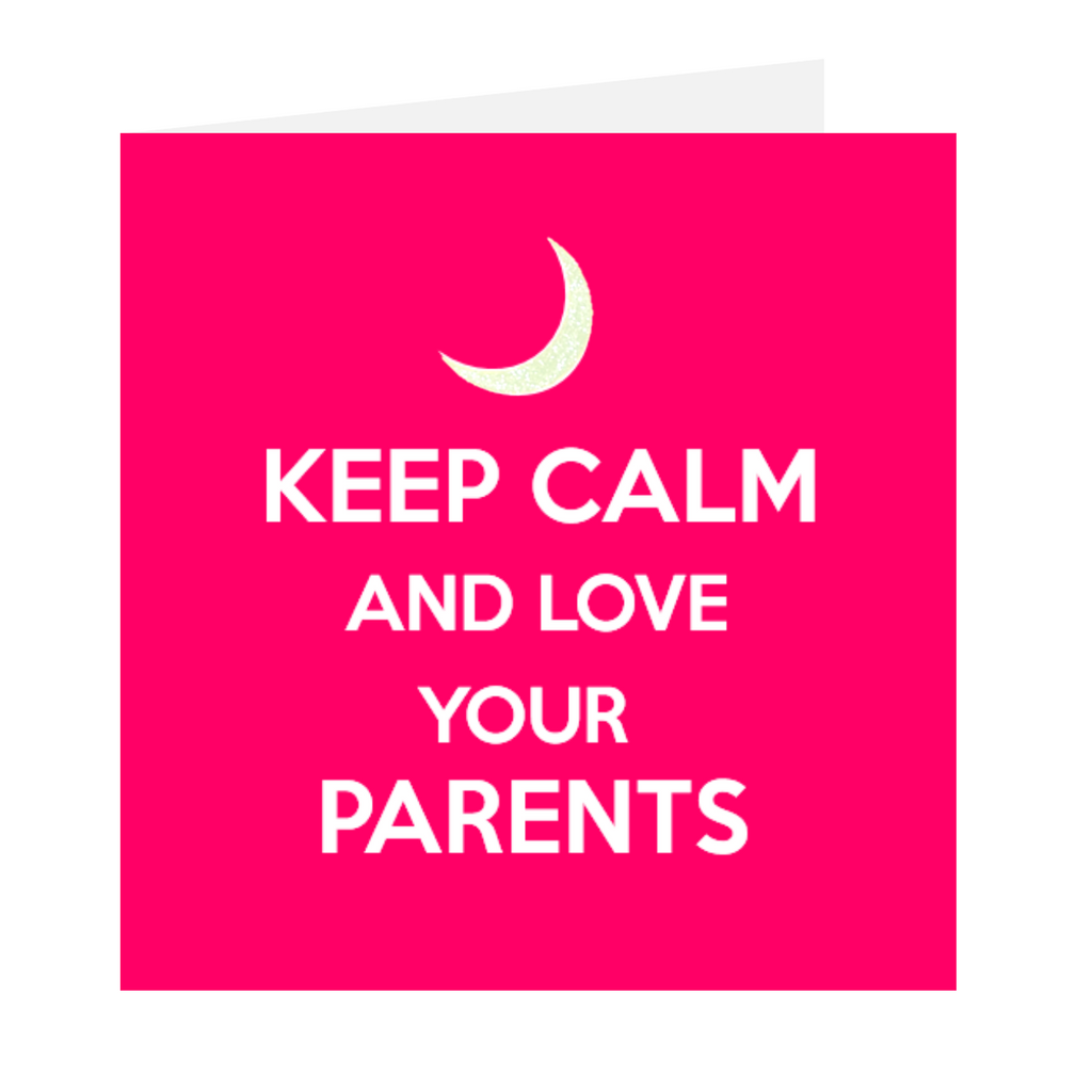 Keep Calm And Love Your Parents