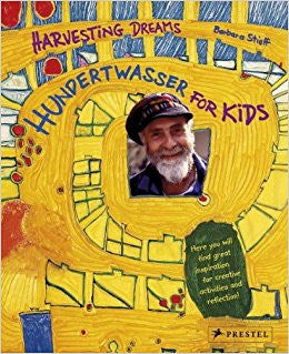 Harvesting Dreams : Hundertwasser for Kids