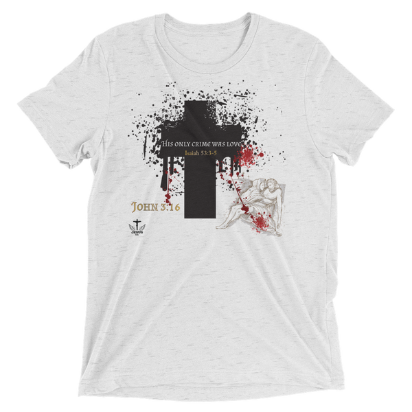 His Only Crime Was Love (TRIBLEND) - 3 colors - Jesus Gift Store
