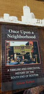 Once Upon a Neighborhood - a History of Boston's South End, by Alison Barnet
