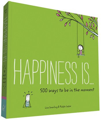 Happiness Is...500 Ways to Be in the Moment