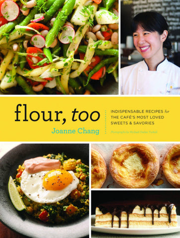 Flour, too: Indispensable Recipes for the Cafe's Most Loved Sweets and Savories.