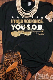 Told You Once You SOB - Graphic Tee