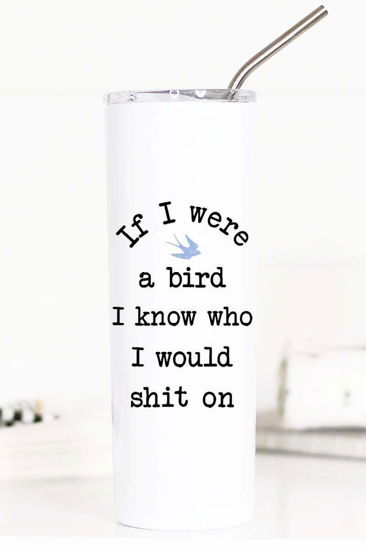 If I Were A Bird, I Know Who I Would Shit On - Tall Travel Cup
