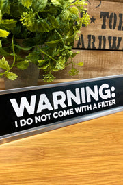 Desk Sign - Warning: I Do Not Come With A Filter