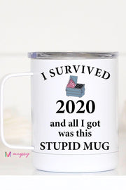 I Survived 2020 and All I Got Was This Stupid Mug - Metal Travel Mug w/ Handle